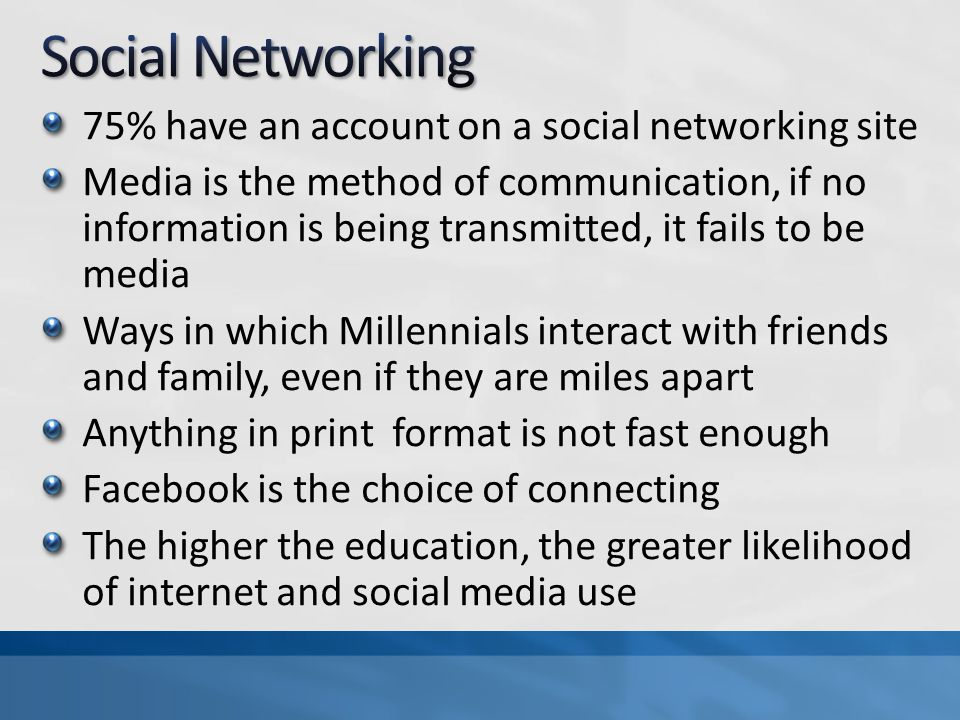 75% have an account on a social networking site Media is the method of communication, if no information is being transmitted, it fails to be media Way