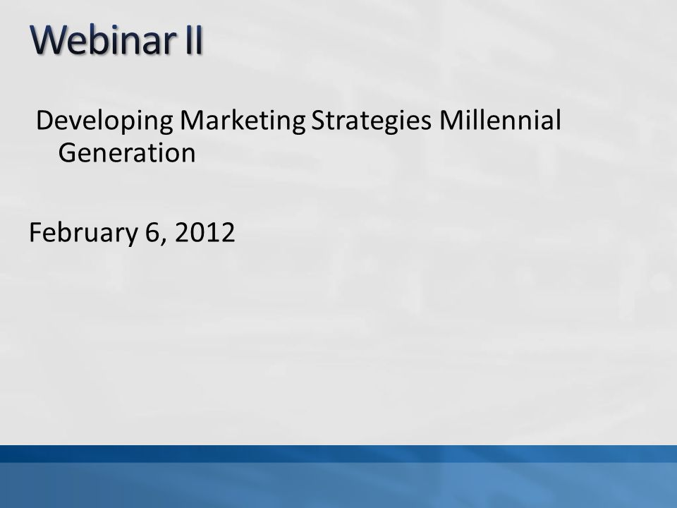 Developing Marketing Strategies Millennial Generation February 6, 2012