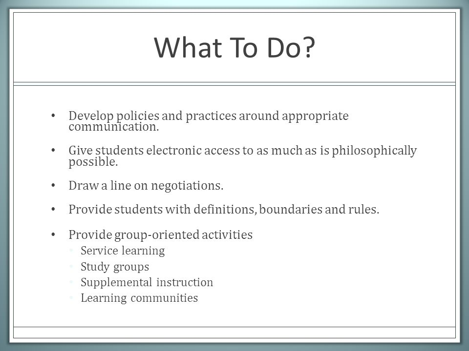 What To Do. Develop policies and practices around appropriate communication.