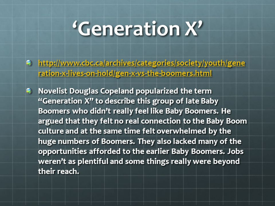 'Generation X' http://www.cbc.ca/archives/categories/society/youth/gene ration-x-lives-on-hold/gen-x-vs-the-boomers.html http://www.cbc.ca/archives/ca