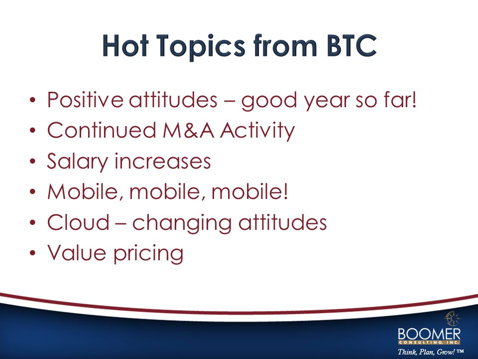 Positive attitudes – good year so far! Continued M&A Activity Salary increases Mobile, mobile, mobile! Cloud – changing attitudes Value pricing