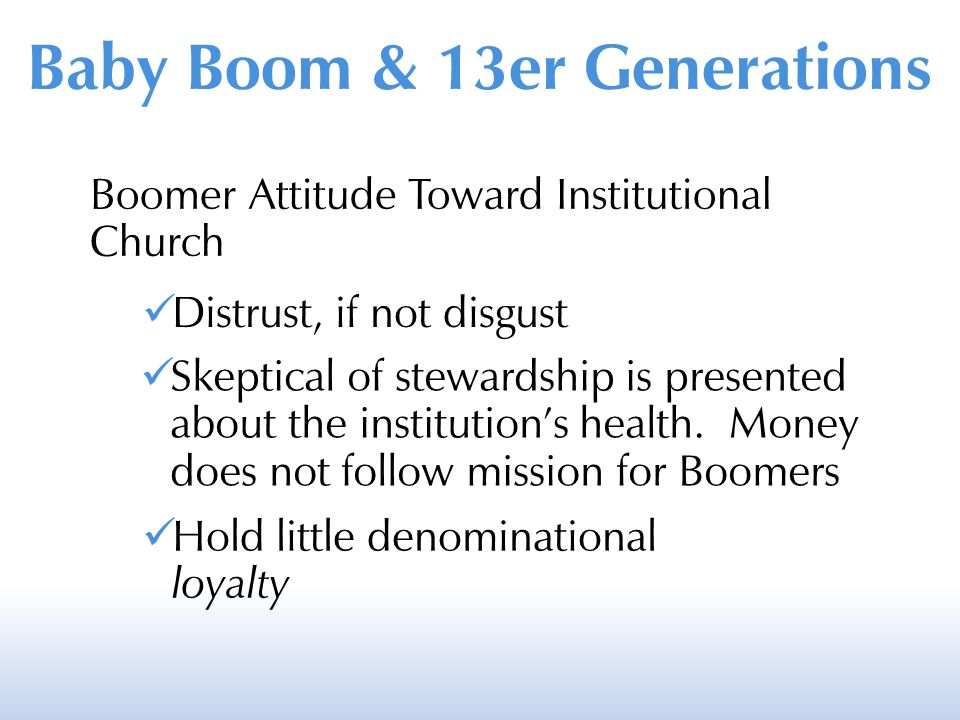 Boomer Attitude Toward Institutional Church Distrust, if not disgust Skeptical of stewardship is presented about the institution's health. Money does