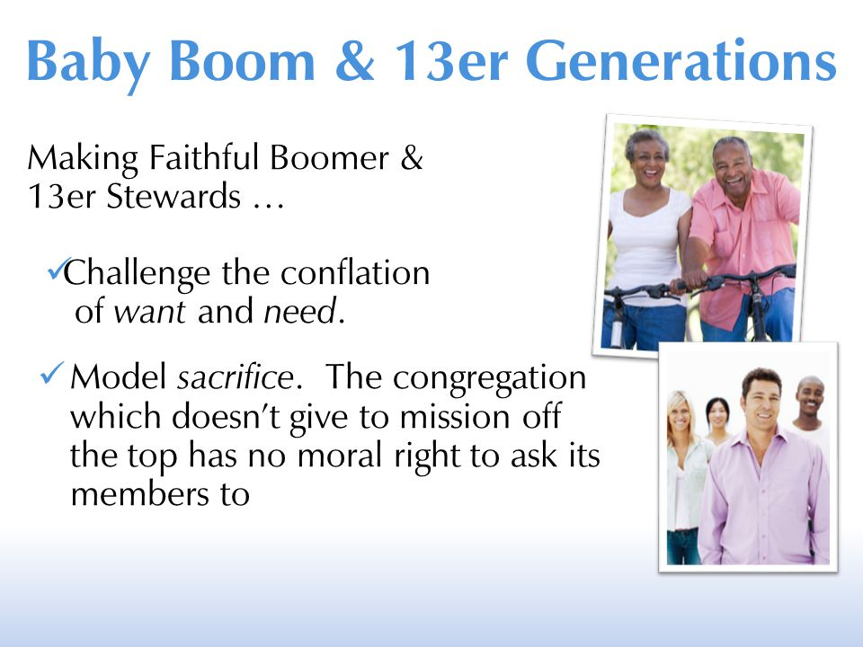 Making Faithful Boomer & 13er Stewards … Challenge the conflation of want and need. Model sacrifice. The congregation which doesn't give to mission of