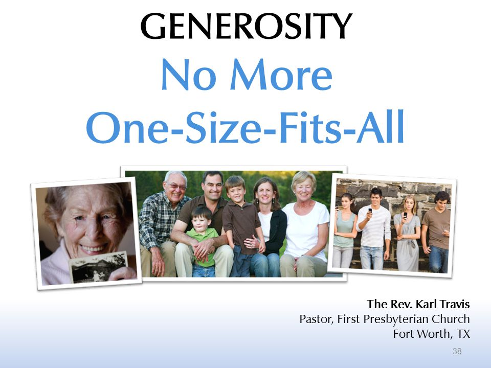 38 GENEROSITY No More One-Size-Fits-All The Rev. Karl Travis Pastor, First Presbyterian Church Fort Worth, TX