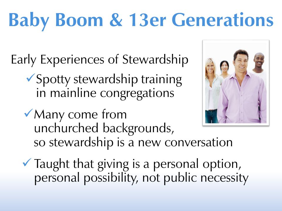 Early Experiences of Stewardship Spotty stewardship training in mainline congregations Many come from unchurched backgrounds, so stewardship is a new