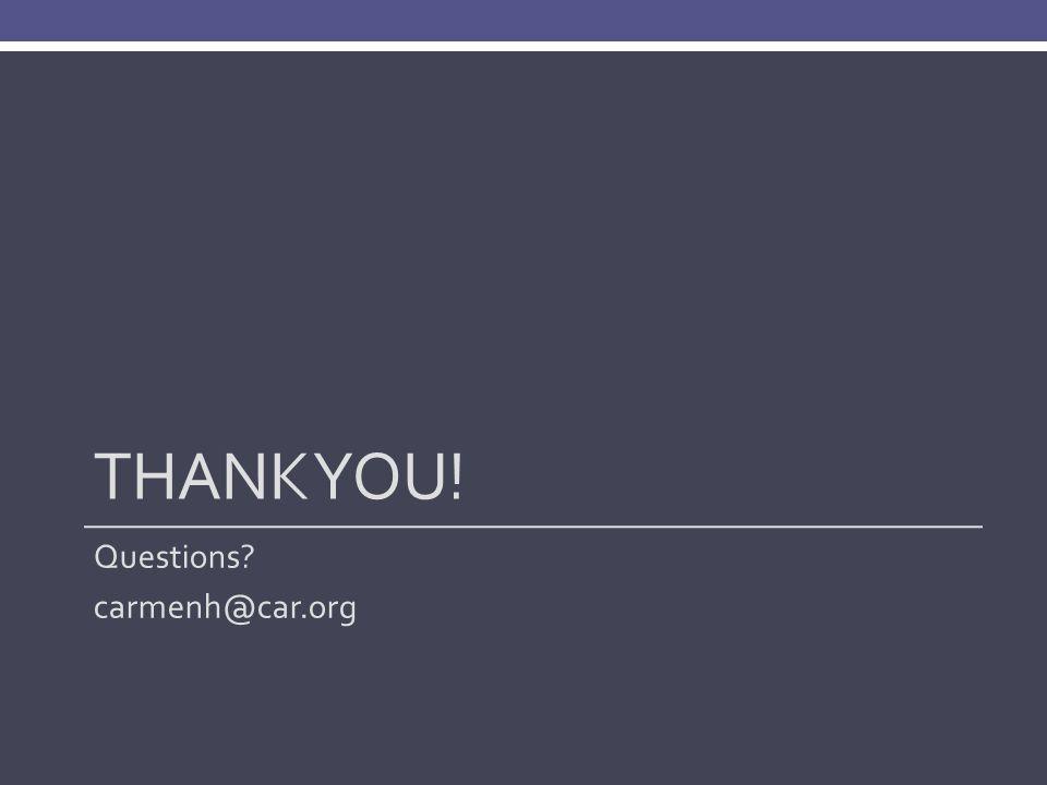 THANK YOU! Questions carmenh@car.org