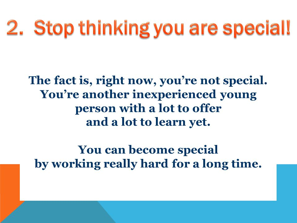 The fact is, right now, you're not special.