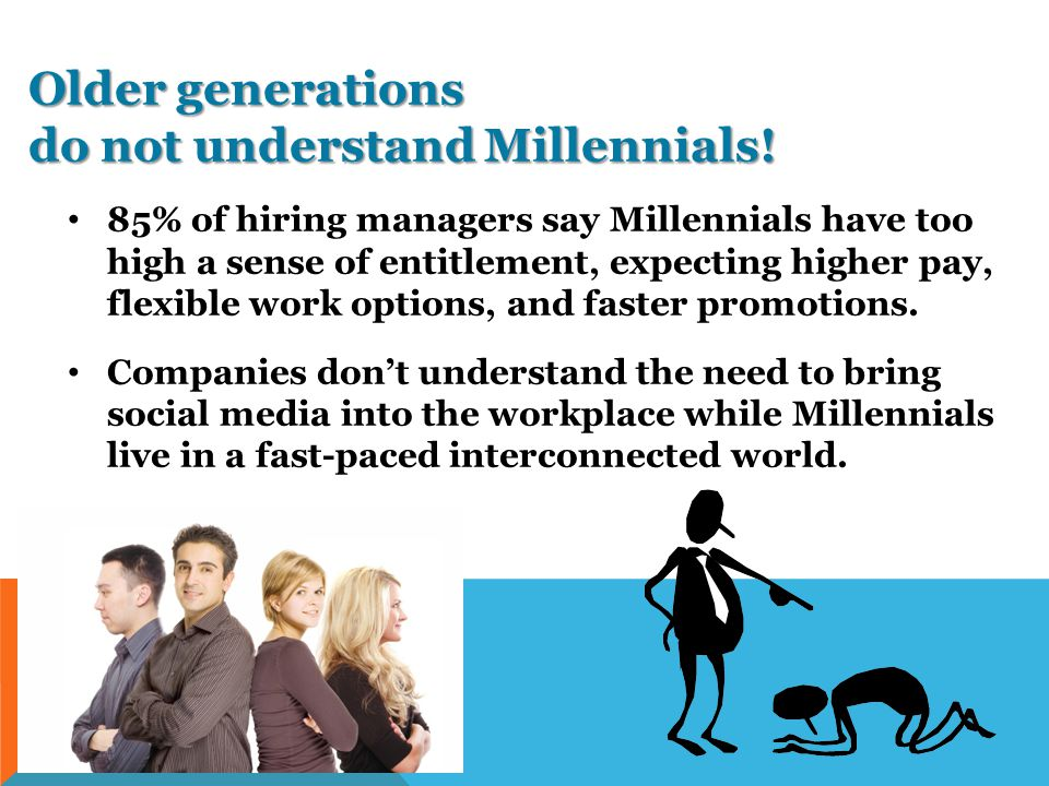 Older generations do not understand Millennials.