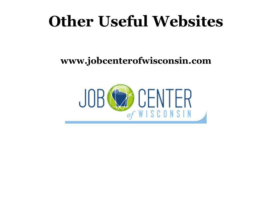 Other Useful Websites www.jobcenterofwisconsin.com