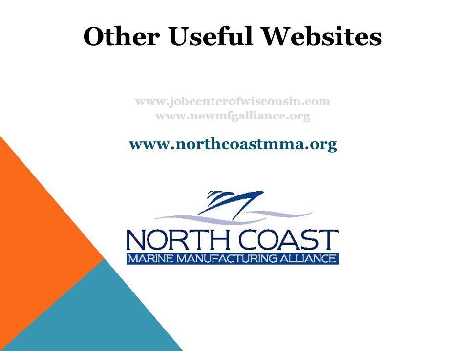 Other Useful Websites www.jobcenterofwisconsin.com www.newmfgalliance.org www.northcoastmma.org