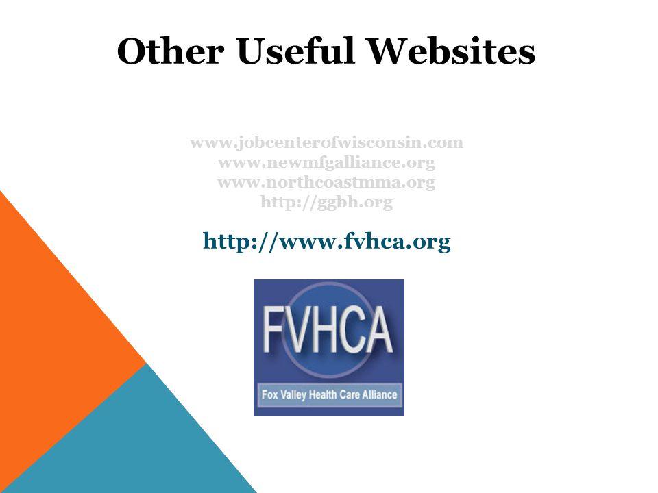 Other Useful Websites www.jobcenterofwisconsin.com www.newmfgalliance.org www.northcoastmma.org http://ggbh.org http://www.fvhca.org