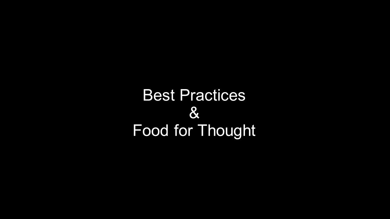 Best Practices & Food for Thought