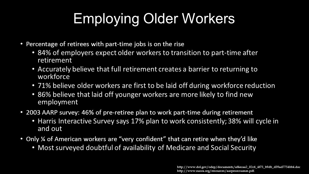 Employing Older Workers Percentage of retirees with part-time jobs is on the rise 84% of employers expect older workers to transition to part-time aft