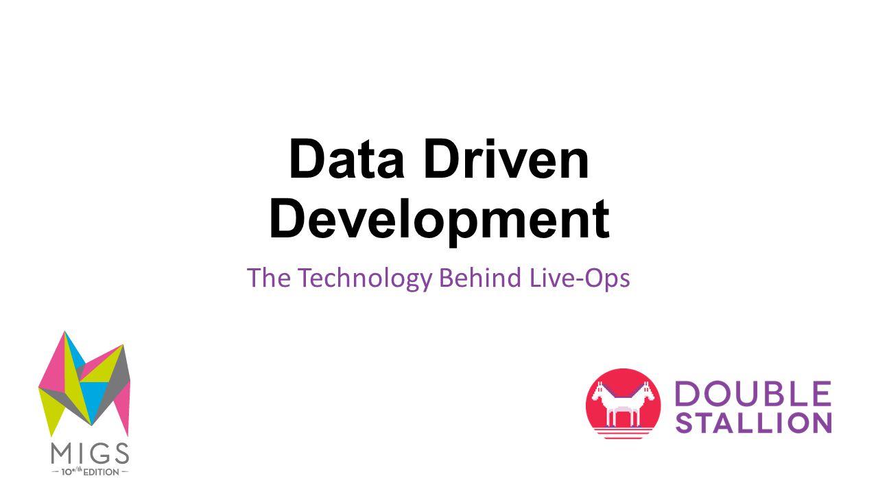 Data Driven Development The Technology Behind Live-Ops