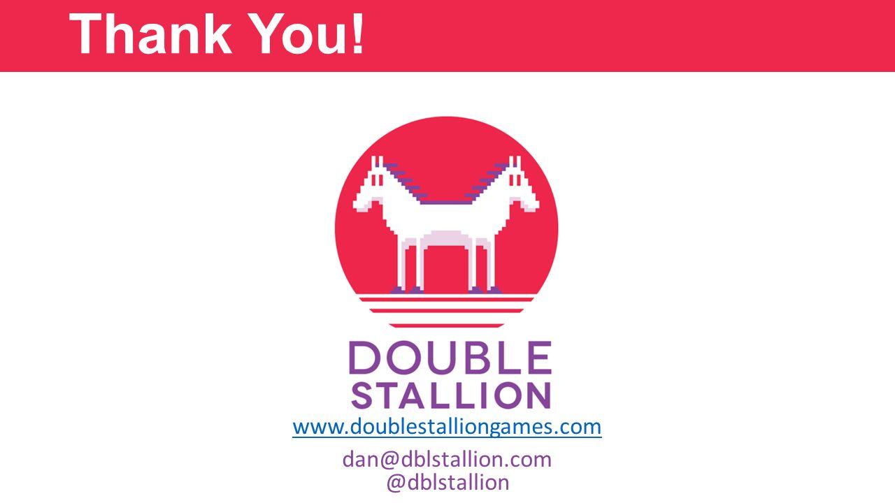 Thank You! www.doublestalliongames.com dan@dblstallion.com @dblstallion