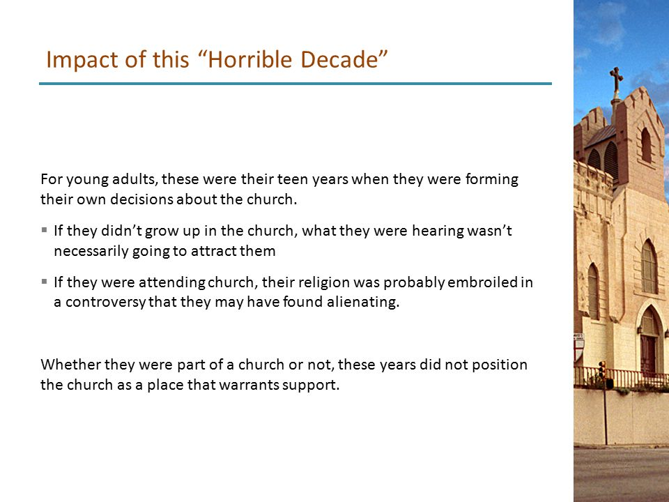 For young adults, these were their teen years when they were forming their own decisions about the church.