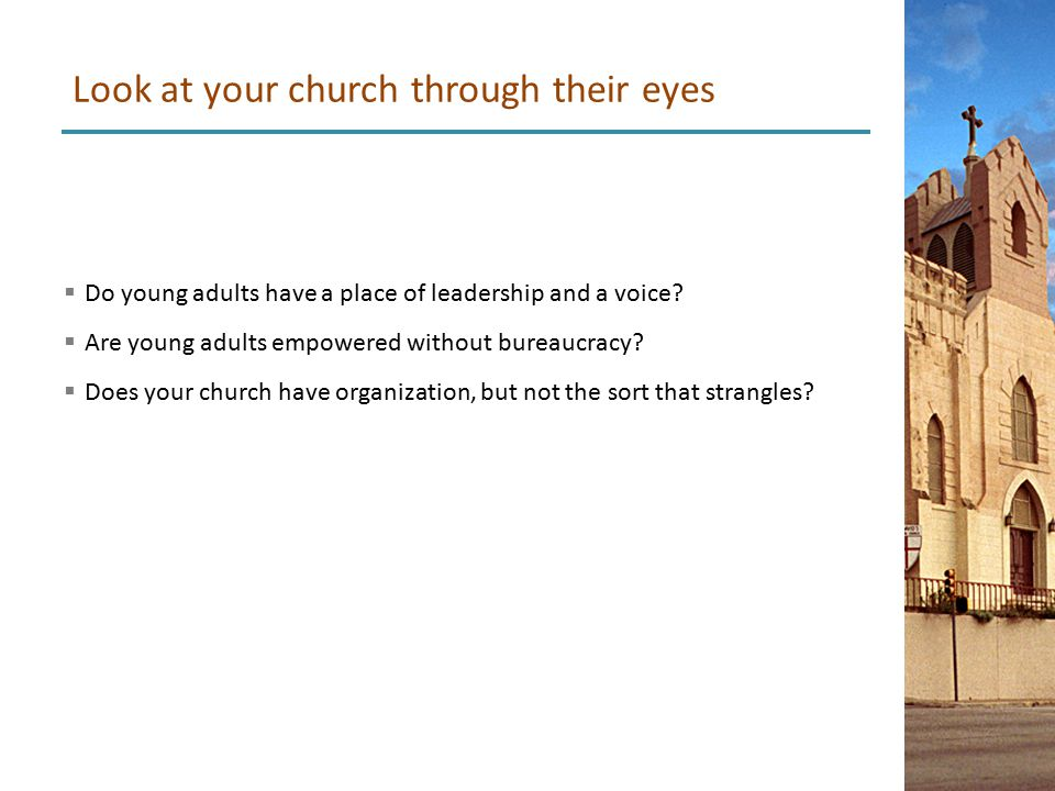 Do young adults have a place of leadership and a voice.