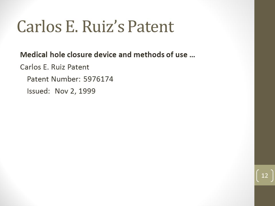 Carlos E. Ruiz's Patent Medical hole closure device and methods of use … Carlos E. Ruiz Patent Patent Number: 5976174 Issued: Nov 2, 1999 12