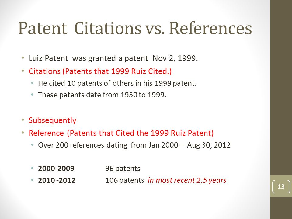 Patent Citations vs. References Luiz Patent was granted a patent Nov 2, 1999. Citations (Patents that 1999 Ruiz Cited.) He cited 10 patents of others