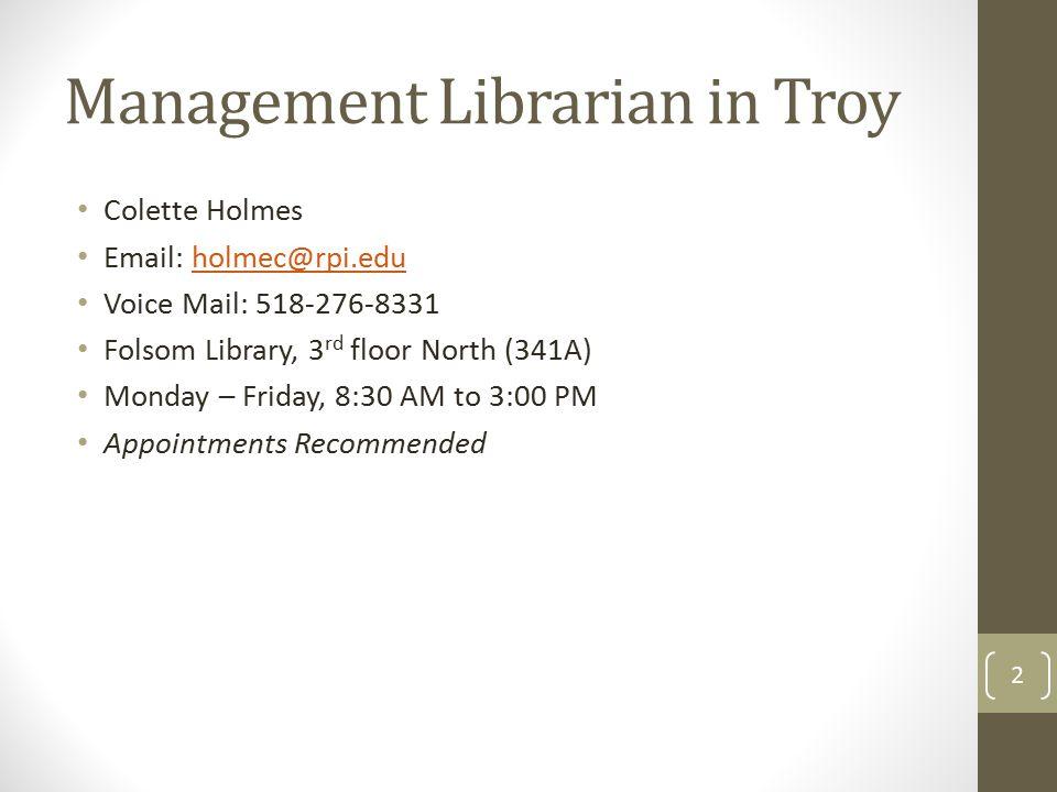 Management Librarian in Troy Colette Holmes Email: holmec@rpi.eduholmec@rpi.edu Voice Mail: 518-276-8331 Folsom Library, 3 rd floor North (341A) Monda