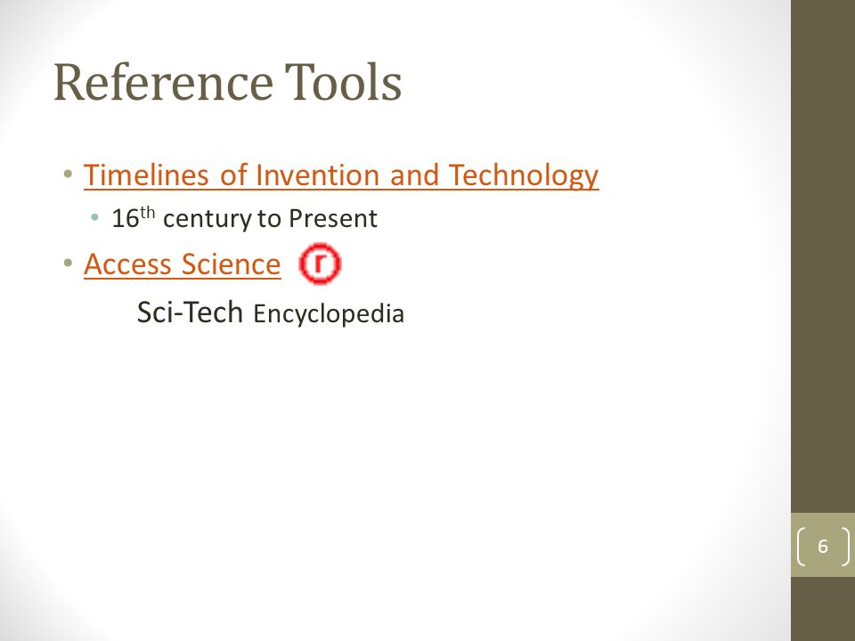 Reference Tools Timelines of Invention and Technology 16 th century to Present Access Science Sci-Tech Encyclopedia 6