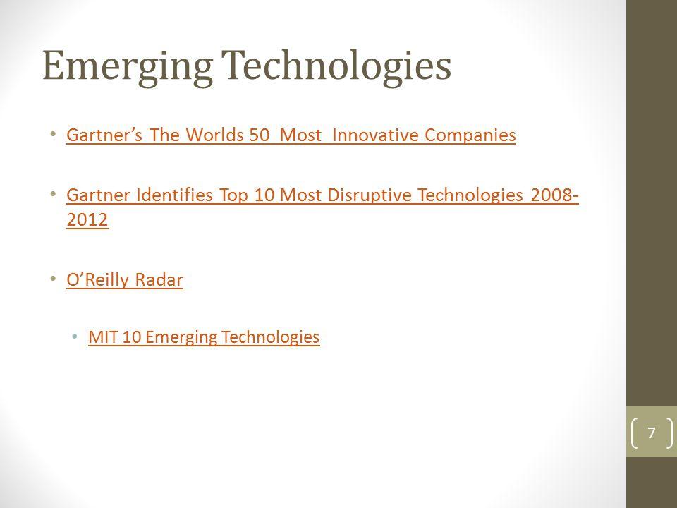 Emerging Technologies Gartner's The Worlds 50 Most Innovative Companies Gartner Identifies Top 10 Most Disruptive Technologies 2008- 2012 Gartner Iden