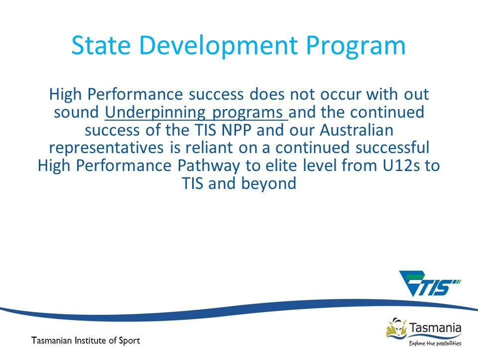 State Development Program High Performance success does not occur with out sound Underpinning programs and the continued success of the TIS NPP and ou