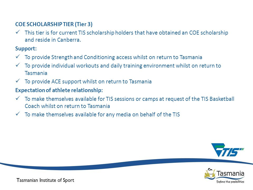 COE SCHOLARSHIP TIER (Tier 3) This tier is for current TIS scholarship holders that have obtained an COE scholarship and reside in Canberra.