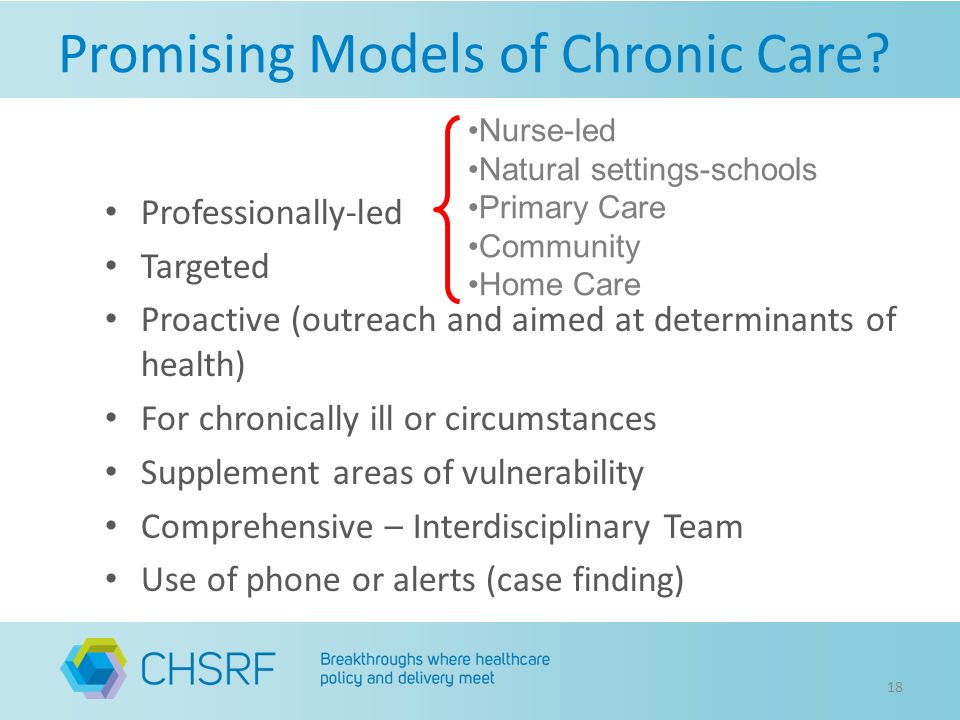 Promising Models of Chronic Care? 18 Professionally-led Targeted Proactive (outreach and aimed at determinants of health) For chronically ill or circu