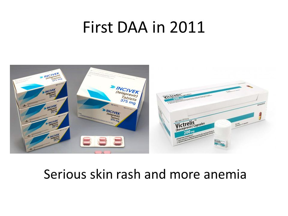 First DAA in 2011 Serious skin rash and more anemia