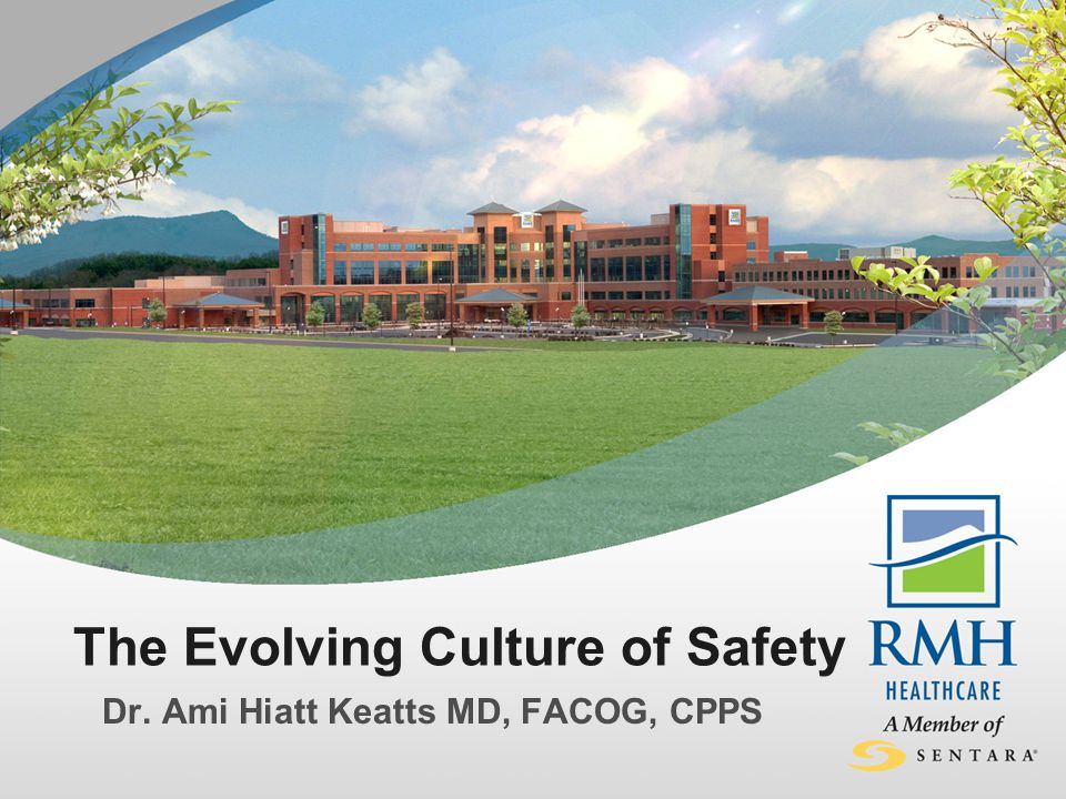 The Evolving Culture of Safety Dr. Ami Hiatt Keatts MD, FACOG, CPPS