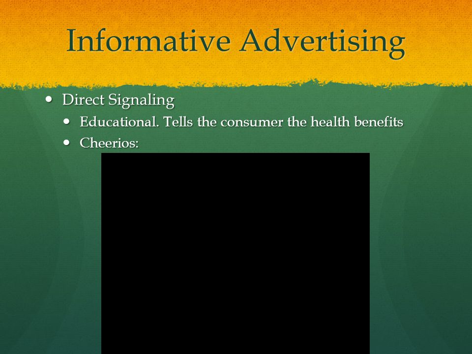 Informative Advertising Direct Signaling Direct Signaling Educational. Tells the consumer the health benefits Educational. Tells the consumer the heal
