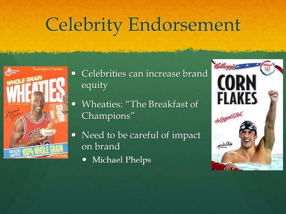 "Celebrity Endorsement Celebrities can increase brand equity Celebrities can increase brand equity Wheaties: ""The Breakfast of Champions"" Wheaties: ""Th"
