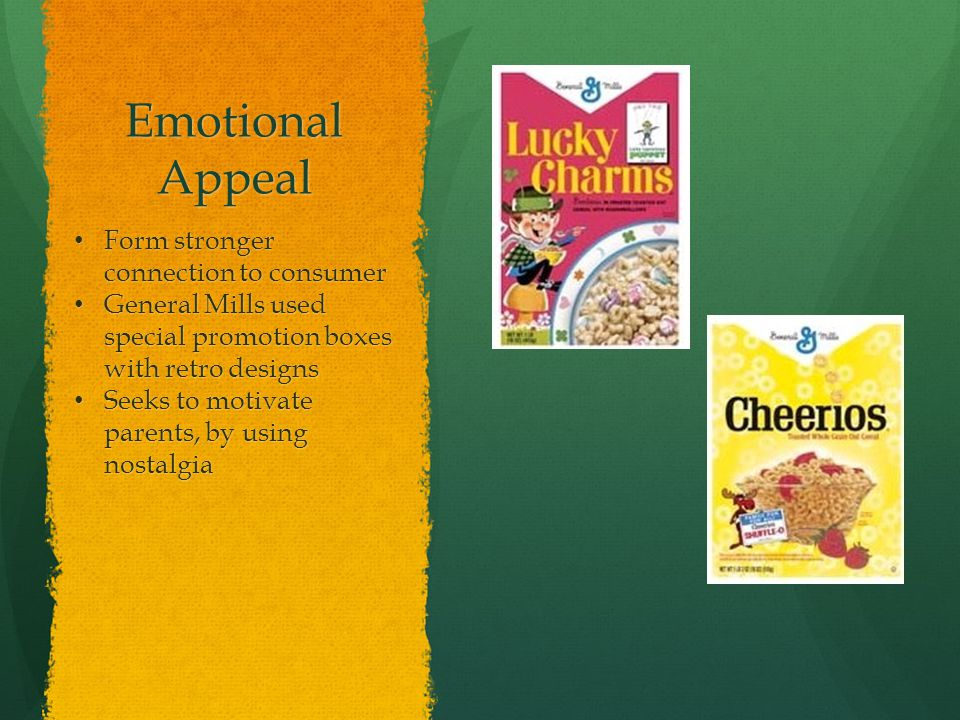Emotional Appeal Form stronger connection to consumer Form stronger connection to consumer General Mills used special promotion boxes with retro desig