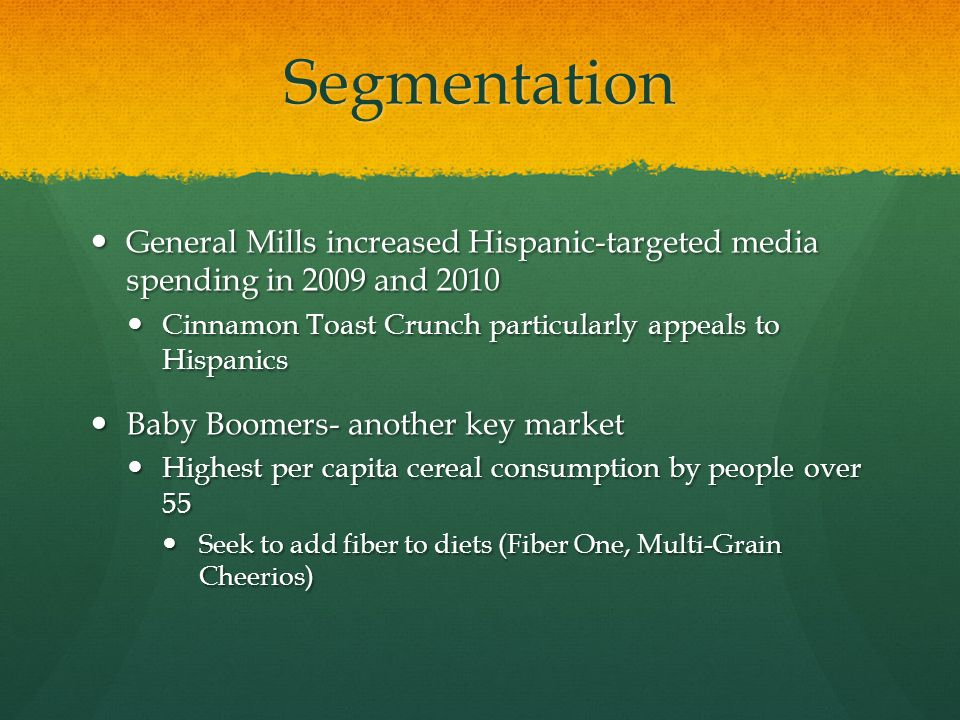 Segmentation General Mills increased Hispanic-targeted media spending in 2009 and 2010 General Mills increased Hispanic-targeted media spending in 200