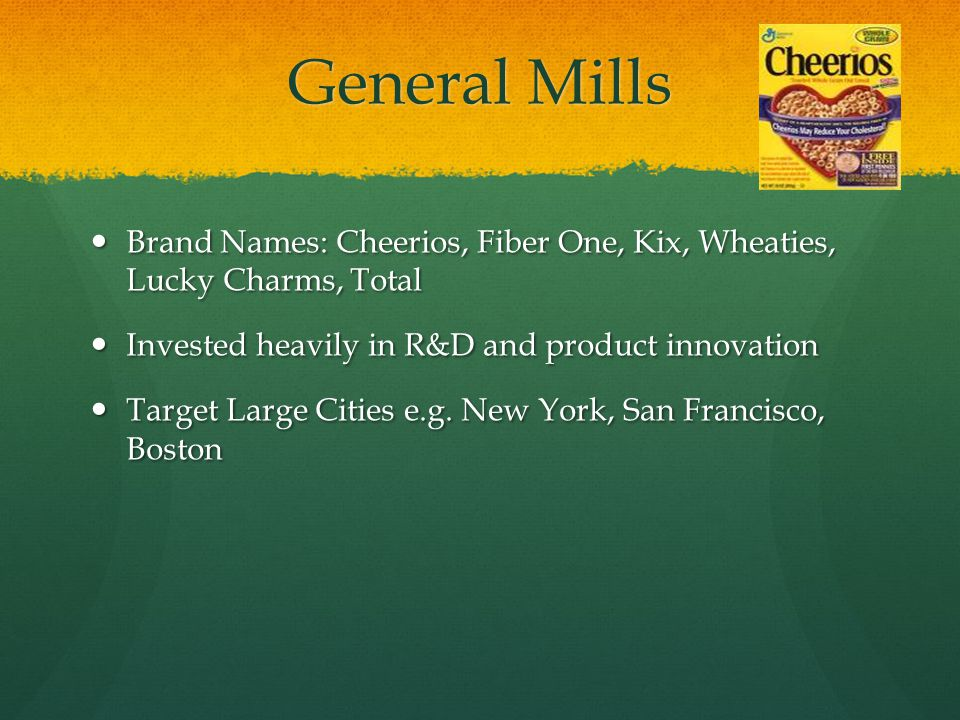 General Mills Brand Names: Cheerios, Fiber One, Kix, Wheaties, Lucky Charms, Total Brand Names: Cheerios, Fiber One, Kix, Wheaties, Lucky Charms, Tota