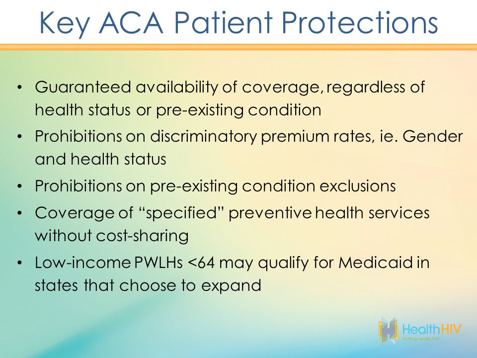 Guaranteed availability of coverage, regardless of health status or pre-existing condition Prohibitions on discriminatory premium rates, ie.