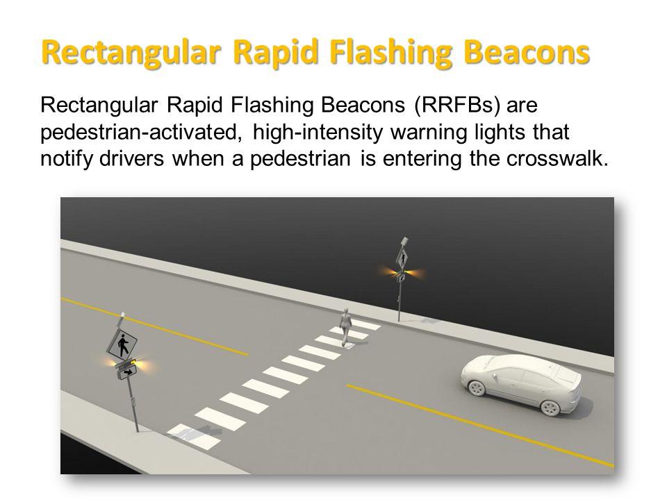 Rectangular Rapid Flashing Beacons Rectangular Rapid Flashing Beacons (RRFBs) are pedestrian-activated, high-intensity warning lights that notify drivers when a pedestrian is entering the crosswalk.