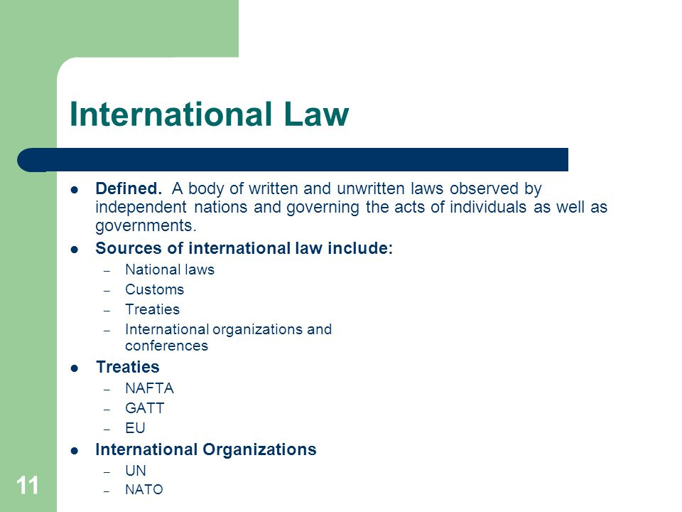 International Law Defined. A body of written and unwritten laws observed by independent nations and governing the acts of individuals as well as gover