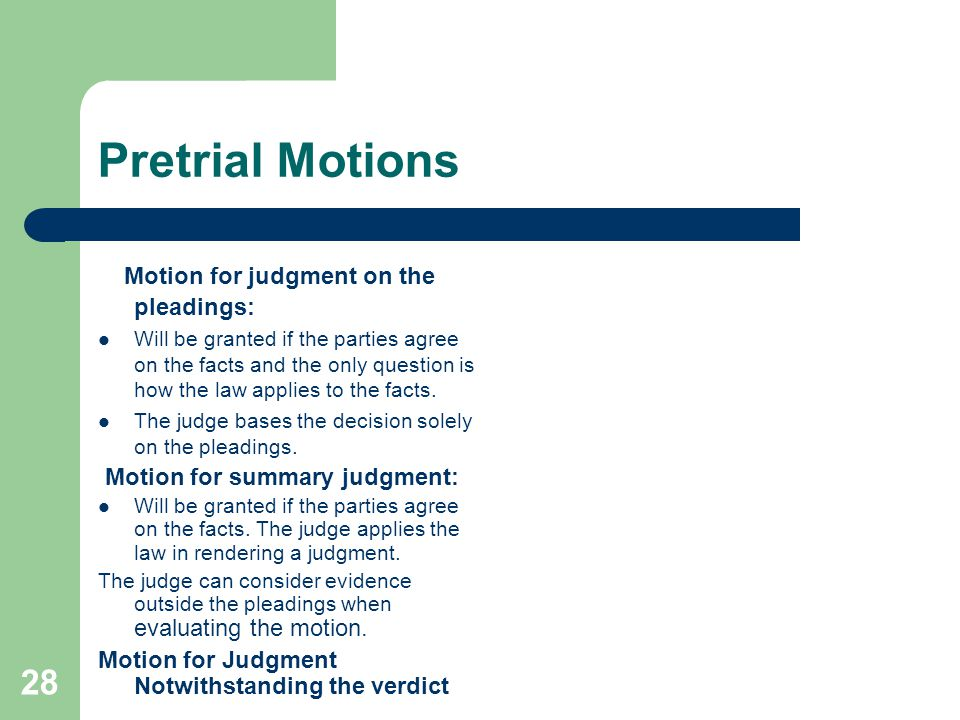 Pretrial Motions Motion for judgment on the pleadings: Will be granted if the parties agree on the facts and the only question is how the law applies