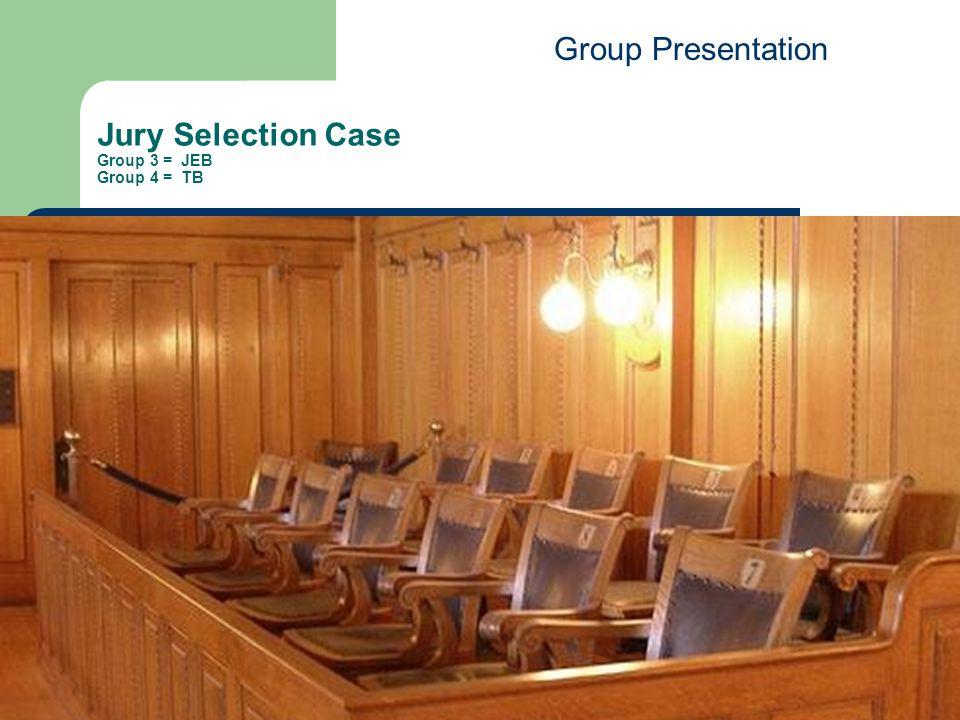 Jury Selection Case Group 3 = JEB Group 4 = TB 32 Group Presentation