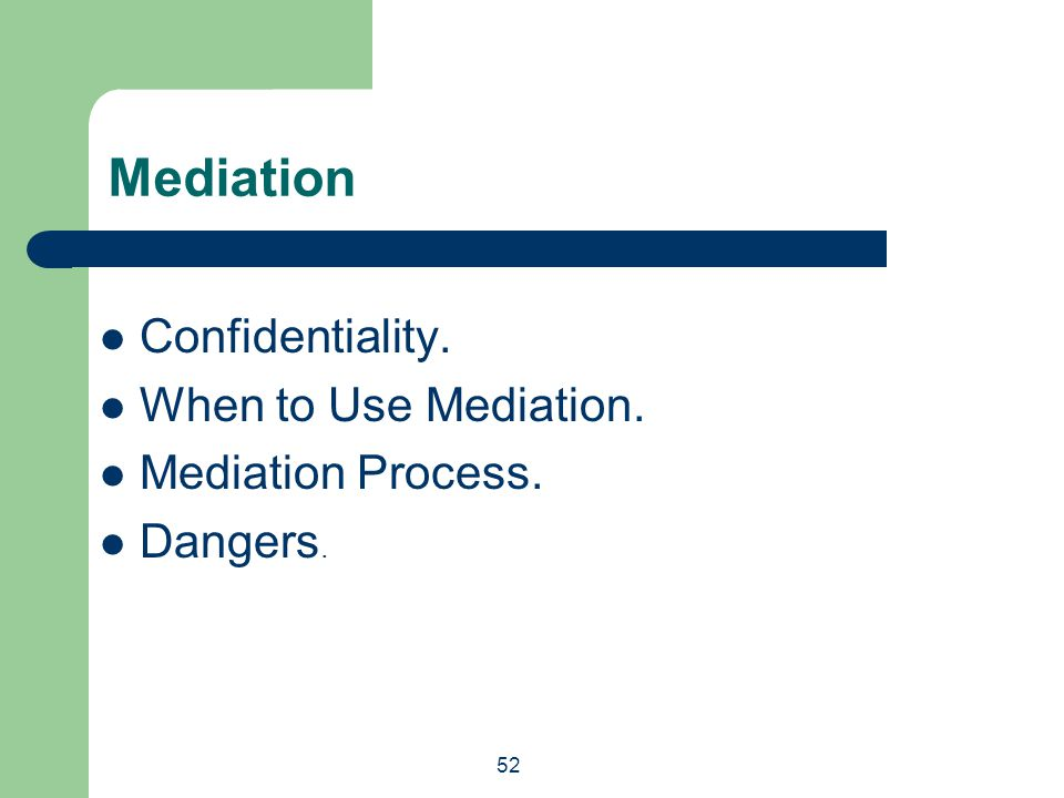 52 Mediation Confidentiality. When to Use Mediation. Mediation Process. Dangers.
