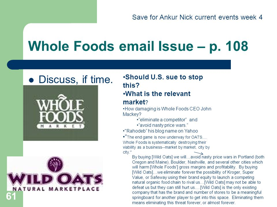 Whole Foods email Issue – p. 108 Discuss, if time. 61 By buying [Wild Oats] we will…avoid nasty price wars in Portland (both Oregon and Maine), Boulde
