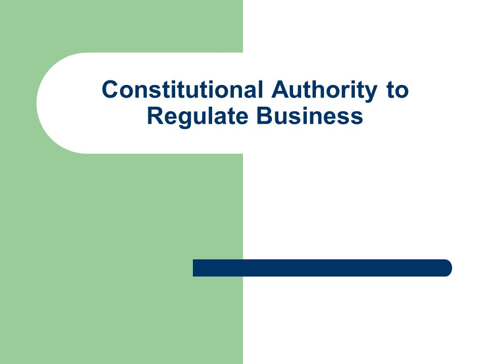 Constitutional Authority to Regulate Business