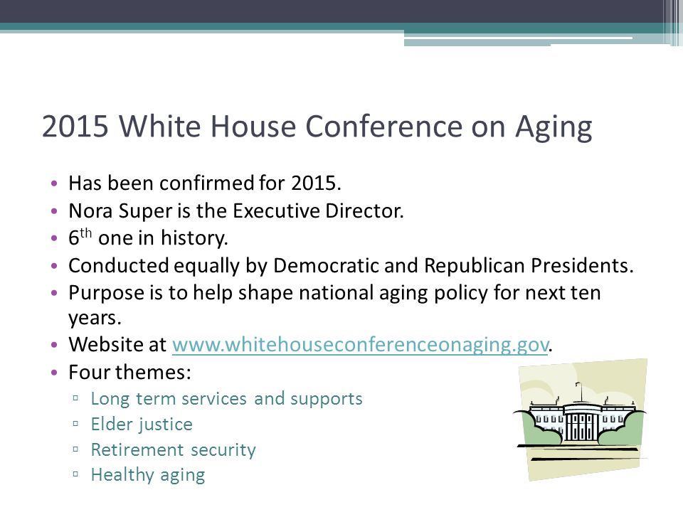 2015 White House Conference on Aging Has been confirmed for 2015.