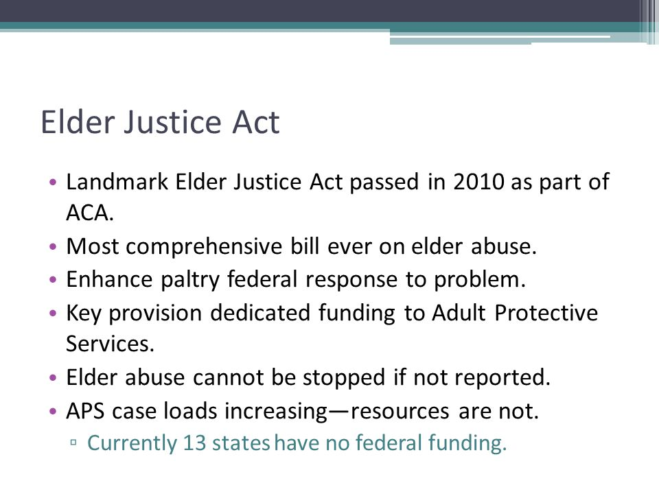 Elder Justice Act Landmark Elder Justice Act passed in 2010 as part of ACA.