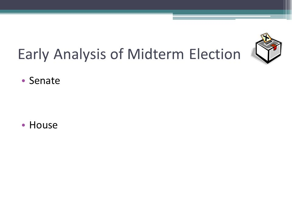 Early Analysis of Midterm Election Senate House