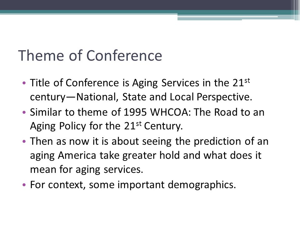 Theme of Conference Title of Conference is Aging Services in the 21 st century—National, State and Local Perspective.