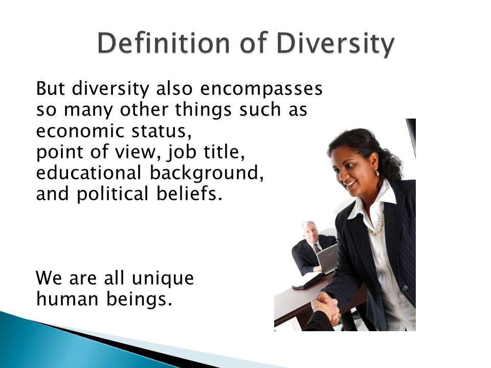 But diversity also encompasses so many other things such as economic status, point of view, job title, educational background, and political beliefs.