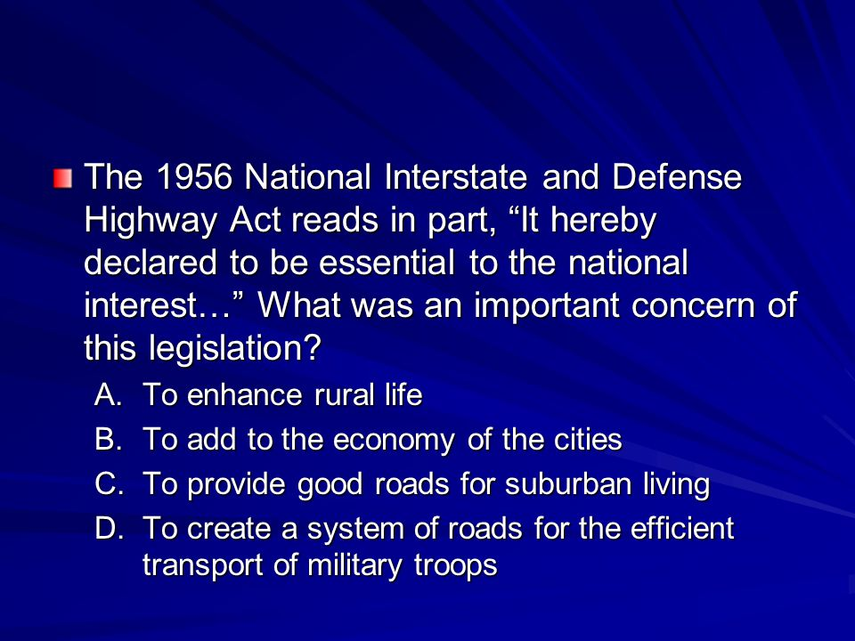 The 1956 National Interstate and Defense Highway Act reads in part, It hereby declared to be essential to the national interest… What was an important concern of this legislation.